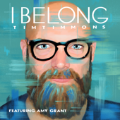 I Belong (feat. Amy Grant) - Tim Timmons