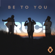 Be To You - Truce