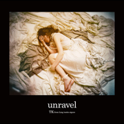 Unravel - TK from Ling tosite sigure - TK from Ling tosite sigure