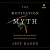 The Motivation Myth: How High Achievers Really Set Themselves Up to Win (Unabridged) - Jeff Haden