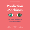 Ajay Agrawal, Joshua Gans & Avi Goldfarb - Prediction Machines: The Simple Economics of Artificial Intelligence (Unabridged)  artwork