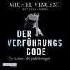 Der Verführungscode: So kannst du jede kriegen - Michel Vincent & Lars Amend