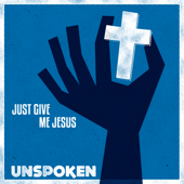Just Give Me Jesus  EP-Unspoken