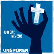 Just Give Me Jesus - EP - Unspoken - Unspoken