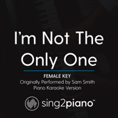 I'm Not the Only One (Female Key) Originally Performed by Sam Smith] [Piano Karaoke Version]