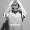 Give Me Your Love - DEAMN
