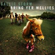 Bring Yer Wellies - Gaelic Storm - Gaelic Storm