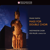 Miller: Mass For Double Choir-Westminster Choir & Joe Miller