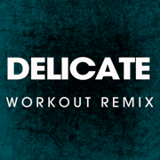Delicate (Workout Remix) - Power Music Workout - Power Music Workout