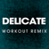 Delicate (Extended Workout Remix) - Power Music Workout