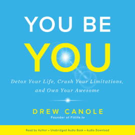 You Be You: Detox Your Life, Crush Your Limitations, and Own Your Awesome (Unabridged) audiobook