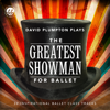 The Greatest Showman for Ballet: Inspirational Ballet Class Music - David Plumpton