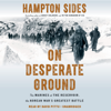 On Desperate Ground: The Marines at the Reservoir, the Korean War's Greatest Battle (Unabridged) - Hampton Sides