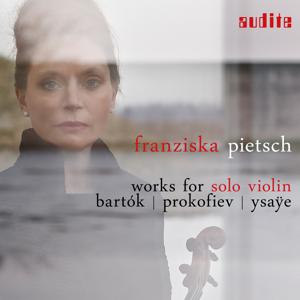 Franziska Pietsch - Works for Solo Violin: Bartók, Prokofiev & Ysaÿe