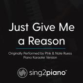 Just Give Me a Reason (Originally Performed by P!Nk & Nate Ruess) [Piano Karaoke Version]