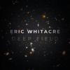Deep Field: Earth Choir - Eric Whitacre, Royal Philharmonic Orchestra, Eric Whitacre Singers & Virtual Choir 5
