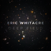 Deep Field-Eric Whitacre, Royal Philharmonic Orchestra, Eric Whitacre Singers & Virtual Choir 5