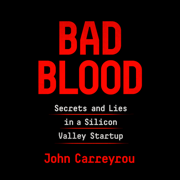 Bad Blood: Secrets and Lies in a Silicon Valley Startup (Unabridged)
