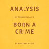 Milkyway Media - Analysis of Trevor Noah's Born a Crime: By Milkyway Media (Unabridged)  artwork