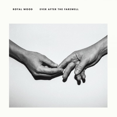 Royal Wood – Ever After the Farewell