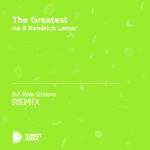 The Greatest (DJ Rob Dinero Unofficial Remix) [sia & Kendrick Lamar] - Single