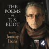 T S Eliot - The Poems of T. S. Eliot: Read by Jeremy Irons (Unabridged)  artwork