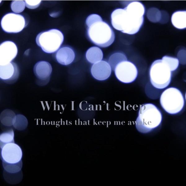 Why I Can't Sleep