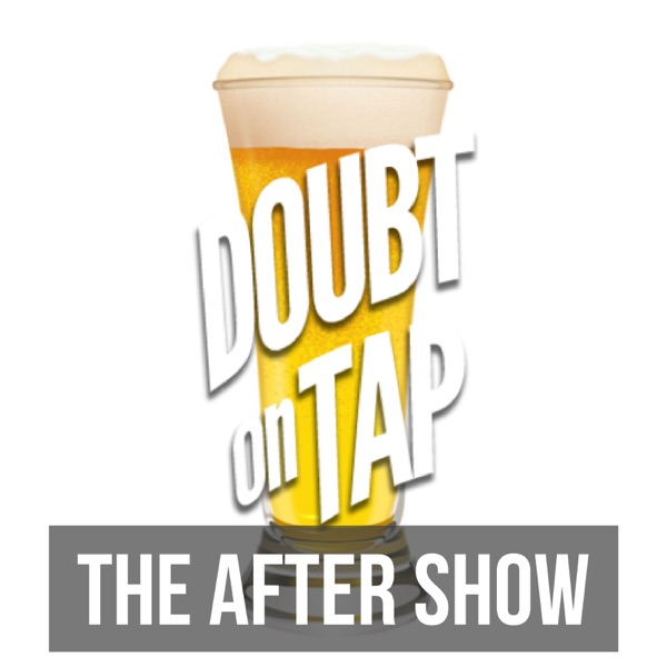 The Doubt On Tap After Show