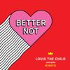 Better Not (Acoustic) - Louis The Child & Wafia