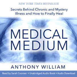 Medical Medium: Secrets Behind Chronic and Mystery Illness and How to Finally Heal (Unabridged) audiobook