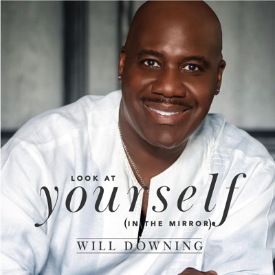 Look At Yourself (In the Mirror) - Single - Will Downing