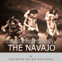 Charles River Editors - Native American Tribes: The History and Culture of the Navajo by Charles River Editors (Unabridged) artwork