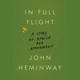 In Full Flight: A Story of Africa and Atonement (Unabridged) audiobook