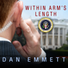 Dan Emmett - Within Arm's Length: A Secret Service Agent's Definitive Inside Account of Protecting the President  artwork