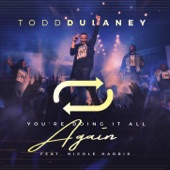 Todd Dulaney - You're Doing It All Again (Radio Edit) [Live] (feat. Nicole Harris) feat. Nicole Harris