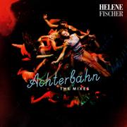 Achterbahn (The Mixes) - Helene Fischer - Helene Fischer