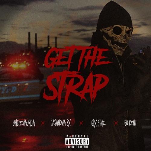 Uncle Murda - Get the Strap (feat. Casanova, 6ix9ine & 50 Cent) - Single