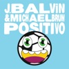 Positivo - Single, J Balvin & Michael Brun
