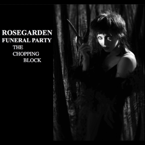 Rosegarden Funeral Party - The Chopping Block - EP