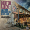 Dexter Allen - Live from Ground Zero Blues Club  artwork
