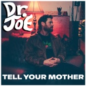 Dr JOE - Tell Your Mother