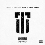 songs like When We (Remix) [feat. Ty Dolla $ign and Trey Songz]
