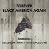 Forever Black America Again (feat. Gucci Mane, Pusha T & BJ the Chicago Kid) - Single, Common