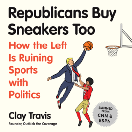 Republicans Buy Sneakers, Too: How the Left Is Ruining Sports with Politics (Unabridged) audiobook