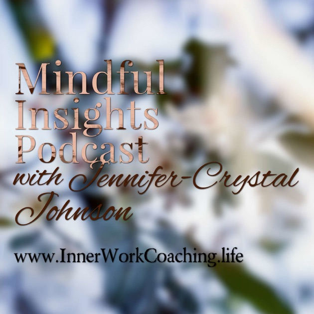 Mindful Insights Podcast With Jen Johnson By Innerworkcoachingfe