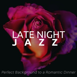 Late Night Jazz - The Perfect Background to a Romantic Dinner, Sensual  Night with the Best Chill Instrumental Jazz Vibes, Soulful Jazz by Smooth