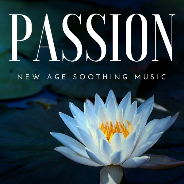 Passion - New Age Soothing Music, Nature Sounds, Calming Contemporary Music for Inner Peace and Stress Relief and Positive Thinking