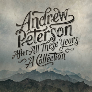 Andrew Peterson - After All These Years: A Collection