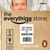Brad Stone - The Everything Store: Jeff Bezos and the Age of Amazon artwork