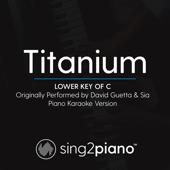 Titanium Lower Key Of C [Originally Performed By David Guetta & Sia] [Piano Karaoke Version]  Sing2Piano - Sing2Piano